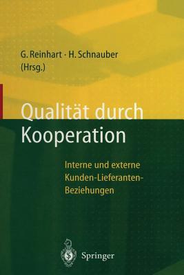 Qualitat Durch Kooperation: Interne Und Externe Kunden-Lieferanten-Beziehungen - Reinhart, Gunther (Editor), and Schnauber, Herbert (Editor)