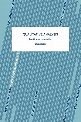 Qualitative Analysis: Practice and Innovation - Ezzy, Douglas