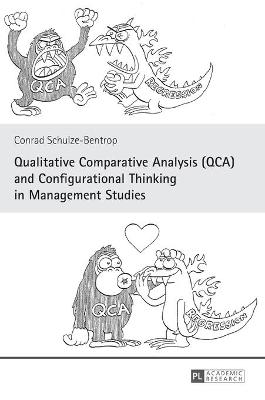 Qualitative Comparative Analysis (QCA) and Configurational Thinking in Management Studies - Schulze-Bentrop, Conrad