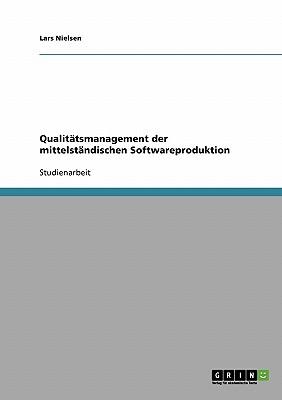 Qualitatsmanagement Der Mittelstandischen Softwareproduktion - Nielsen, Lars
