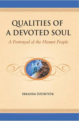 Qualities of a Devoted Soul: An Essential Guide for Volunteers: A Portrayal of the Hizmet People - Ozubuyuk, Ibrahim