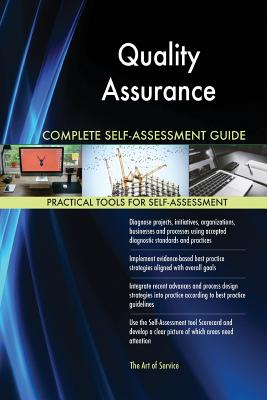 Quality Assurance Complete Self-Assessment Guide - Blokdyk, Gerardus