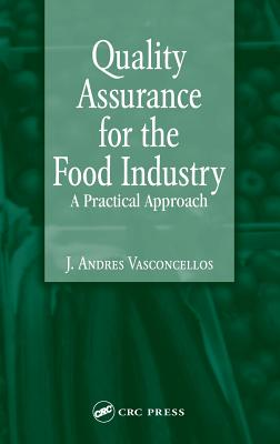 Quality Assurance for the Food Industry: A Practical Approach - Vasconcellos, J Andres, and Vasconcellos, Vasconcellos Andres