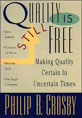 Quality Is Still Free: Making Quality Certain in Uncertain Times - Crosby, Phillip B