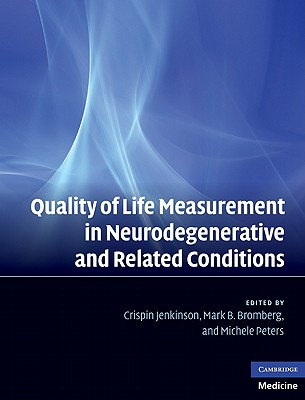 Quality of Life Measurement in Neurodegenerative and Related Conditions - Jenkinson, Crispin (Editor), and Peters, Michele, Ph.D. (Editor), and Bromberg, Mark B. (Editor)