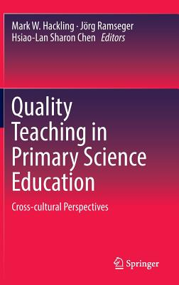 Quality Teaching in Primary Science Education: Cross-Cultural Perspectives - Hackling, Mark (Editor)