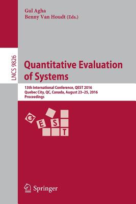 Quantitative Evaluation of Systems: 13th International Conference, Qest 2016, Quebec City, Qc, Canada, August 23-25, 2016, Proceedings - Agha, Gul (Editor), and Van Houdt, Benny (Editor)