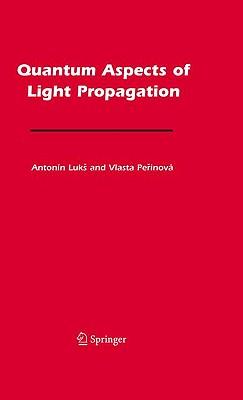 Quantum Aspects of Light Propagation - Luks, Antonin, and Perinova, Vlasta