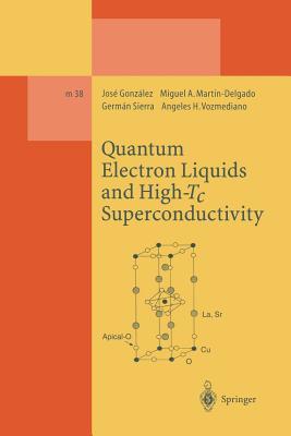 Quantum Electron Liquids and High-Tc Superconductivity - Gonzalez, Jose, and Martin-Delgado, Miguel A, and Sierra, German