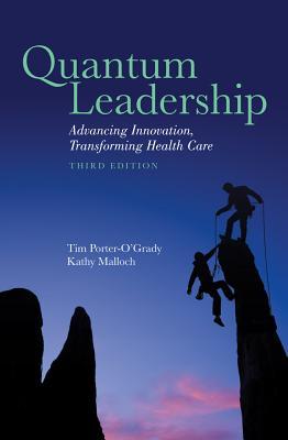 Quantum Leadership - Malloch, Kathy, and Porter-O'Grady, Timothy