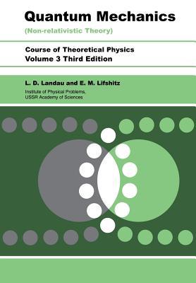 Quantum Mechanics: Non-Relativistic Theory - Landau, L D, and Lifshitz, E M