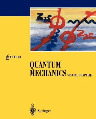 Quantum Mechanics: Special Chapters - Greiner, Walter, and Greiner, W, and Bromley, D a (Preface by)
