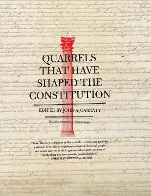 Quarrels That Have Shaped the Constitution: Revised and Expanded Edition - Garraty, John A
