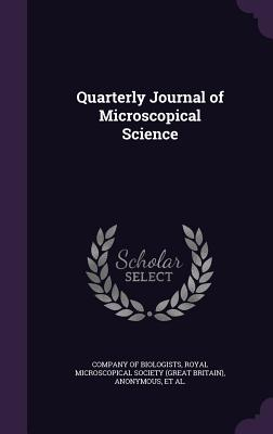Quarterly Journal of Microscopical Science - Company of Biologists (Creator), and Royal Microscopical Society (Great Brita (Creator)