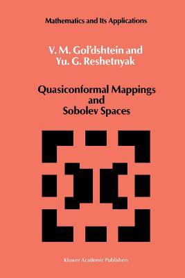 Quasiconformal Mappings and Sobolev Spaces - Gol'dshtein, V M, and Reshetnyak, Yu G