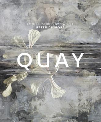 Quay: Food inspired by nature - Gilmore, Peter