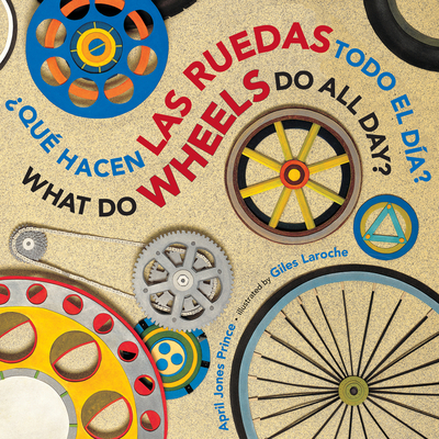 Que Hacen Las Ruedas Todo El Dia?/What Do Wheels Do All Day? - Prince, April Jones, and Laroche, Giles (Illustrator)