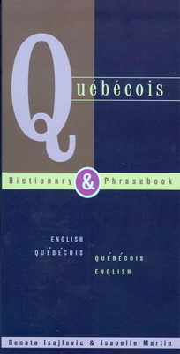 Quebecois Dictionary & Phrasebook: English Quebecois Quebecois English - Isajlovic, Renata, and Martin, Isabelle