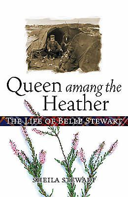 Queen Amang the Heather: The Life of Belle Stewart - Stewart, Sheila