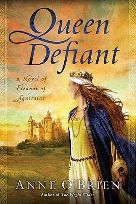 Queen Defiant: A Novel of Eleanor of Aquitaine - O'Brien, Anne