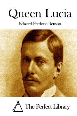 Queen Lucia - Benson, Edward Frederic, and The Perfect Library (Editor)