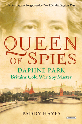 Queen of Spies: Daphne Park, Britain's Cold War Spy Master - Hayes, Paddy