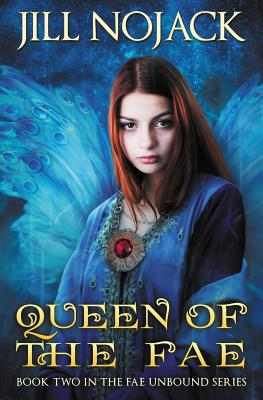 Queen of the Fae: Book Two in the Fae Unbound Series - Nojack, Jill