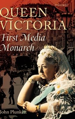 Queen Victoria: First Media Monarch - Plunkett, John