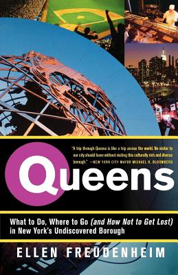 Queens: What to Do, Where to Go (and How Not to Get Lost) in New York's Undiscovered Borough - Freudenheim, Ellen