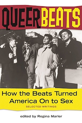 Queer Beats: How the Beats Turned America on to Sex - Marler, Regina (Editor)