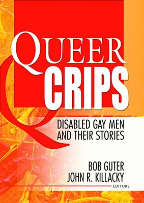 Queer Crips: Disabled Gay Men and Their Stories - Dececco, John