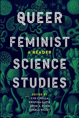 Queer Feminist Science Studies: A Reader - Cipolla, Cyd (Editor), and Gupta, Kristina (Editor), and Rubin, David A (Editor)