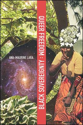 Queer Freedom: Black Sovereignty - Lara, Ana-Maurine