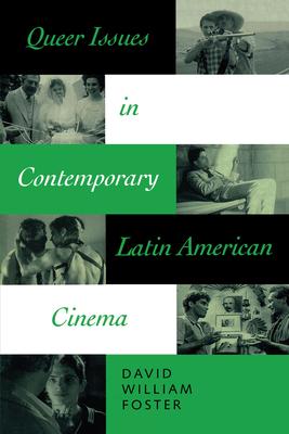 Queer Issues in Contemporary Latin American Cinema - Foster, David William