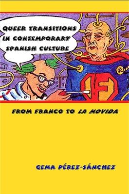 Queer Transitions in Contemporary Spanish Culture: From Franco to La Movida - Perez-Sanchez, Gema