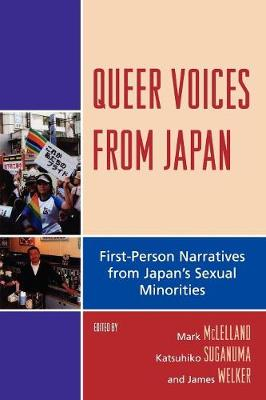 Queer Voices from Japan: First-Person Narratives from Japan's Sexual Minorities - McLelland, Mark (Editor), and Suganuma, Katsuhiko (Editor), and Welker, James (Editor)