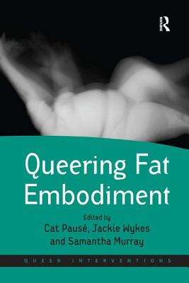 Queering Fat Embodiment - Pause, Cat, and Wykes, Jackie, and Murray, Samantha (Editor)