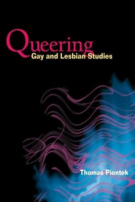 Queering Gay and Lesbian Studies - Piontek, Thomas