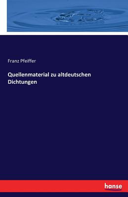 Quellenmaterial Zu Altdeutschen Dichtungen - Pfeiffer, Franz
