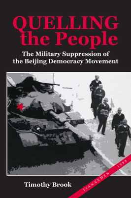 Quelling the People: The Military Suppression of the Beijing Democracy Movement - Brook, Timothy