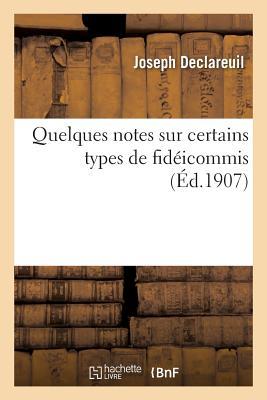 Quelques Notes Sur Certains Types de Fid?icommis - Declareuil-J