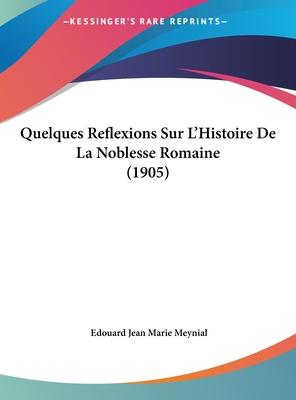 Quelques Reflexions Sur L'Histoire de La Noblesse Romaine (1905) - Meynial, Edouard Jean Marie
