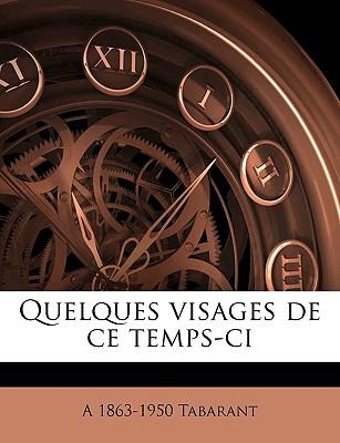Quelques Visages de Ce Temps-CI - Tabarant, A 1863-1950