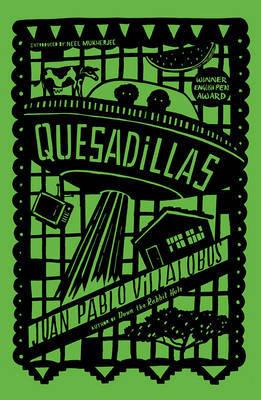 Quesadillas - Villalobos, Juan Pablo, and Harvey, Rosalind (Translated by), and Mukherjee, Neel (Introduction by)