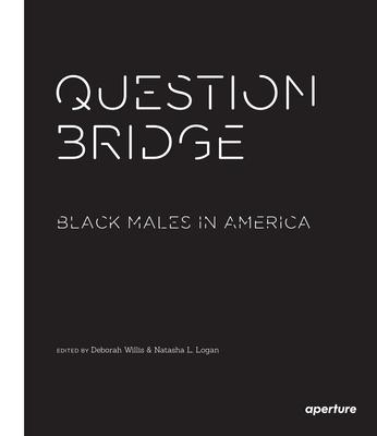 Question Bridge: Black Males in America - Willis, Deborah (Editor), and Logan, Natasha L.