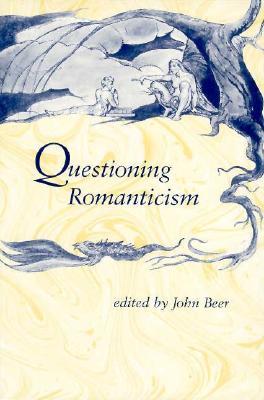 Questioning Romanticism - Beer, John B (Editor)