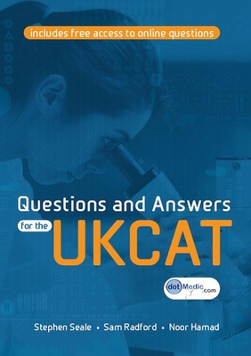 Questions and Answers for the UKCAT - Seale, Stephen, and Radford, Sam, and Hamad, Noor