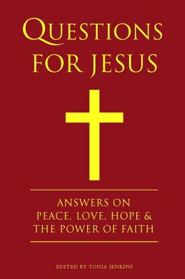 Questions for Jesus: Answers on Truth, Peace, Love & the Power of Faith - Jenkins, Tonia