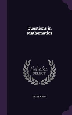 Questions in Mathematics - Smith, John C
