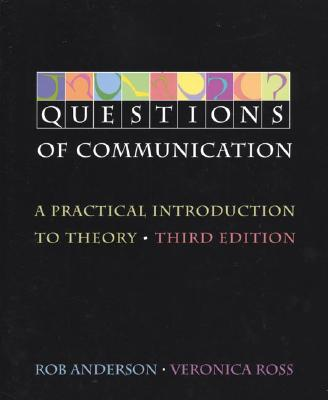 Questions of Communication: A Practical Introduction to Theory - Anderson, Rob, Professor, and Ross, Veronica